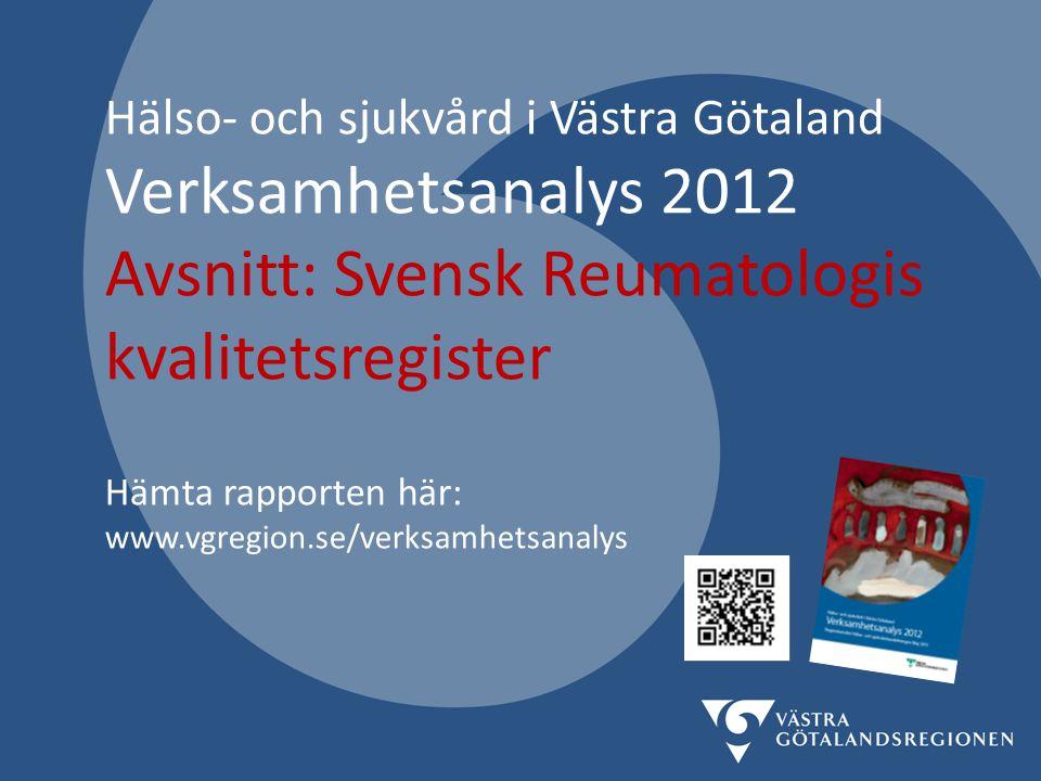 Hälso- och sjukvård i Västra Götaland Verksamhetsanalys 2012 Avsnitt: Svensk Reumatologis kvalitetsregister Hämta rapporten här: www.vgregion.se/verksamhetsanalys