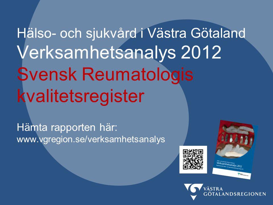 Hälso- och sjukvård i Västra Götaland Verksamhetsanalys 2012 Svensk Reumatologis kvalitetsregister Hämta rapporten här: www.vgregion.se/verksamhetsanalys