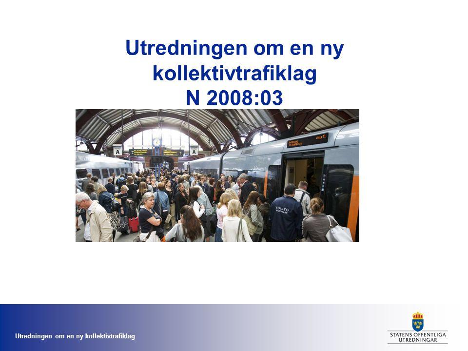 Utredningen om en ny kollektivtrafiklag Utredningen om en ny kollektivtrafiklag N 2008:03