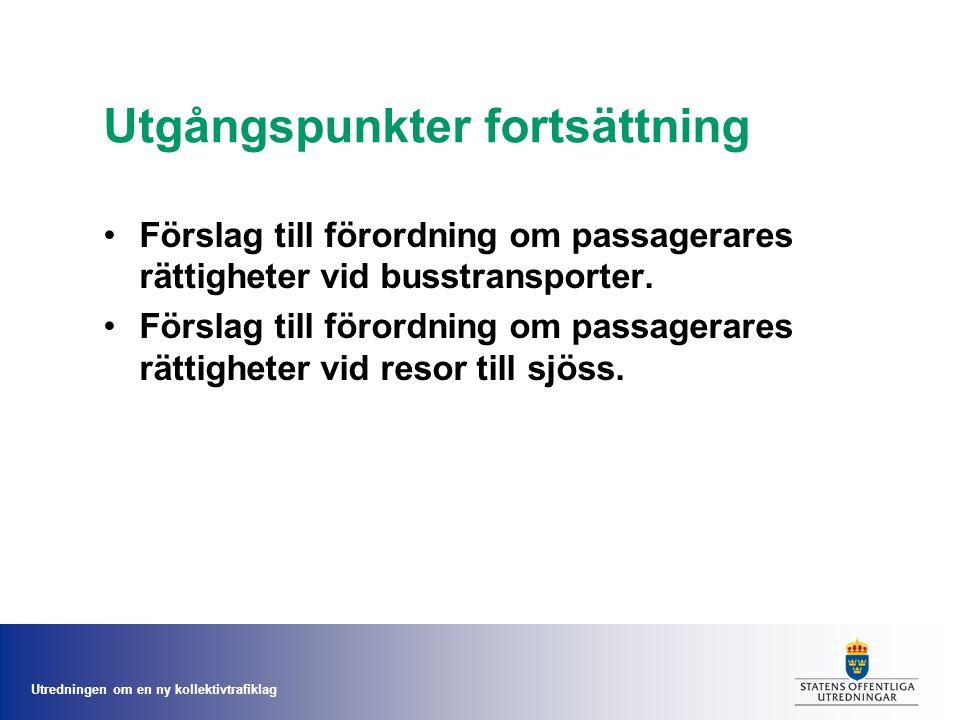 Utredningen om en ny kollektivtrafiklag Utgångspunkter fortsättning Förslag till förordning om passagerares rättigheter vid busstransporter.