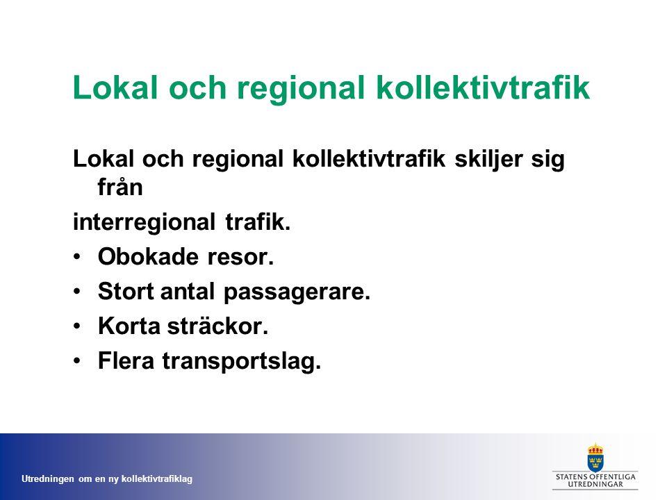 Utredningen om en ny kollektivtrafiklag Lokal och regional kollektivtrafik Lokal och regional kollektivtrafik skiljer sig från interregional trafik.