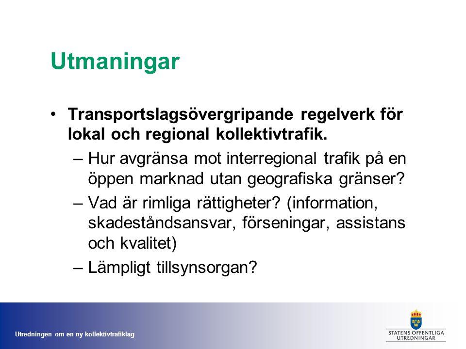 Utredningen om en ny kollektivtrafiklag Utmaningar Transportslagsövergripande regelverk för lokal och regional kollektivtrafik.