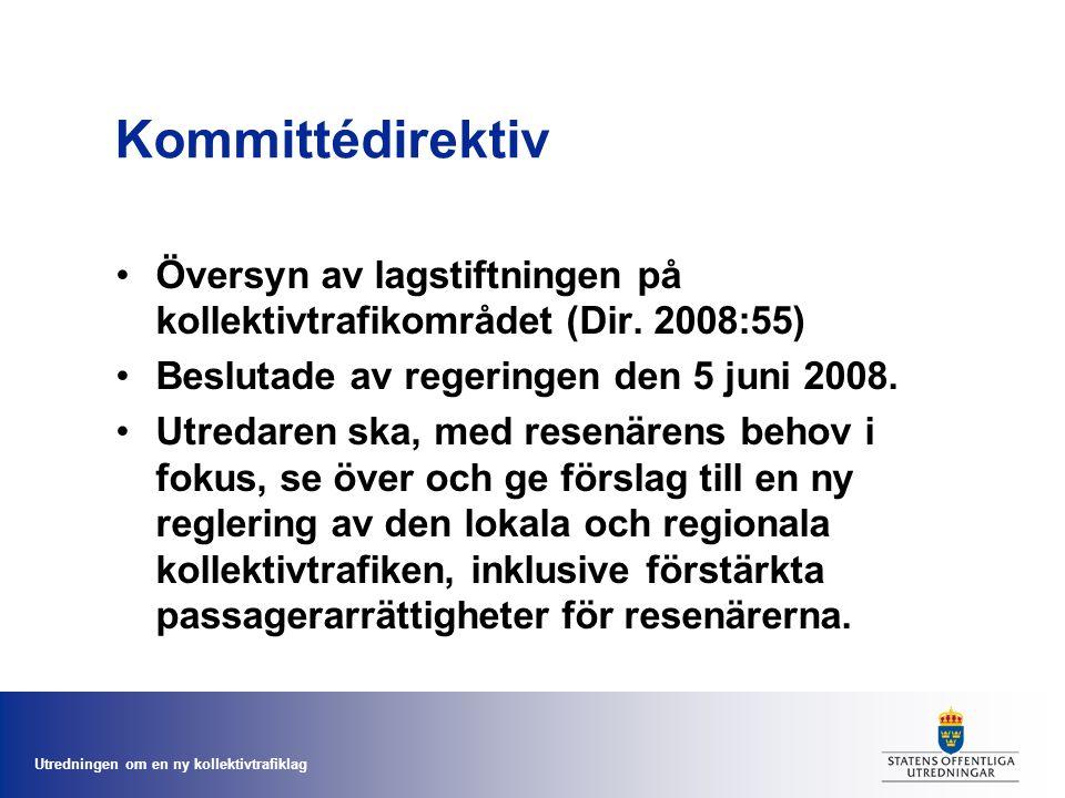 Utredningen om en ny kollektivtrafiklag Kommittédirektiv Översyn av lagstiftningen på kollektivtrafikområdet (Dir.