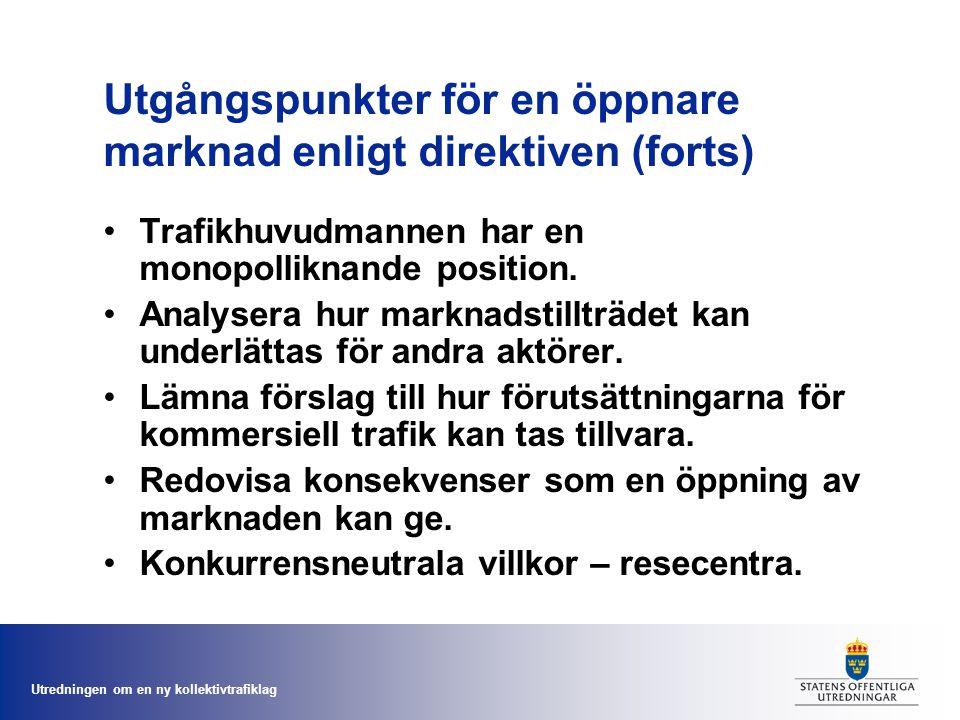 Utredningen om en ny kollektivtrafiklag Utgångspunkter för en öppnare marknad enligt direktiven (forts) Trafikhuvudmannen har en monopolliknande position.