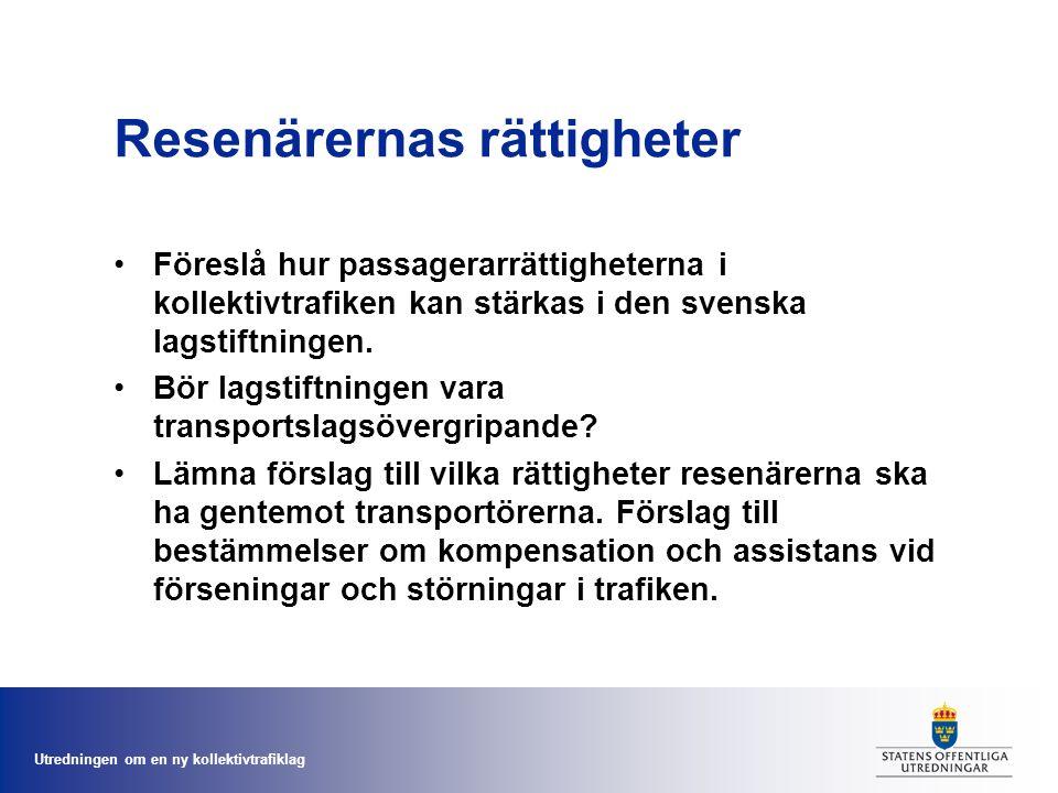 Utredningen om en ny kollektivtrafiklag Resenärernas rättigheter Föreslå hur passagerarrättigheterna i kollektivtrafiken kan stärkas i den svenska lagstiftningen.