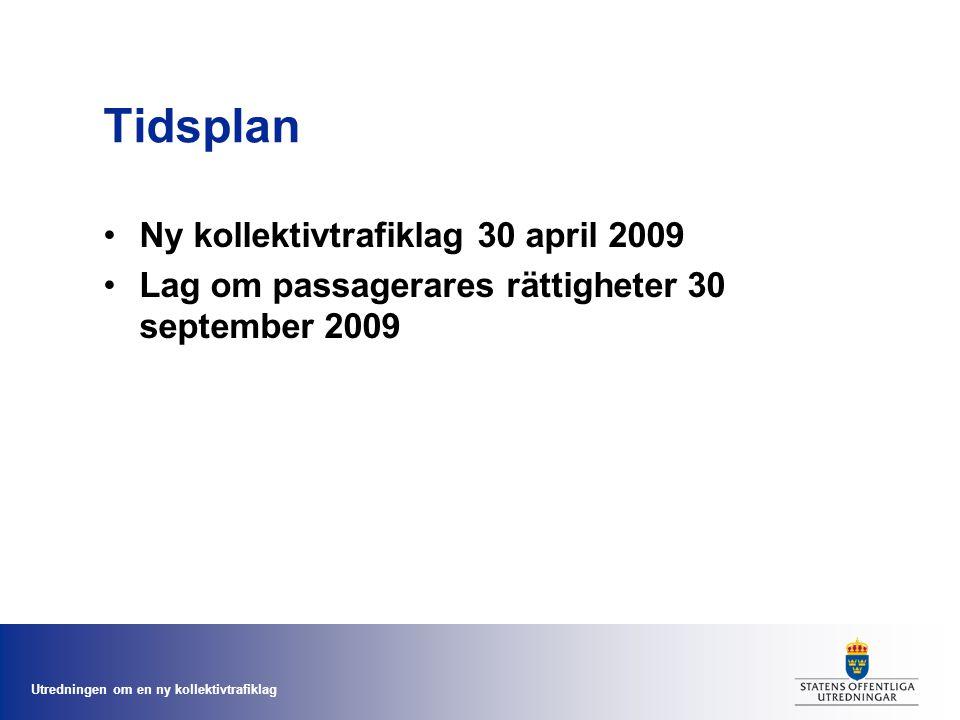 Utredningen om en ny kollektivtrafiklag Tidsplan Ny kollektivtrafiklag 30 april 2009 Lag om passagerares rättigheter 30 september 2009