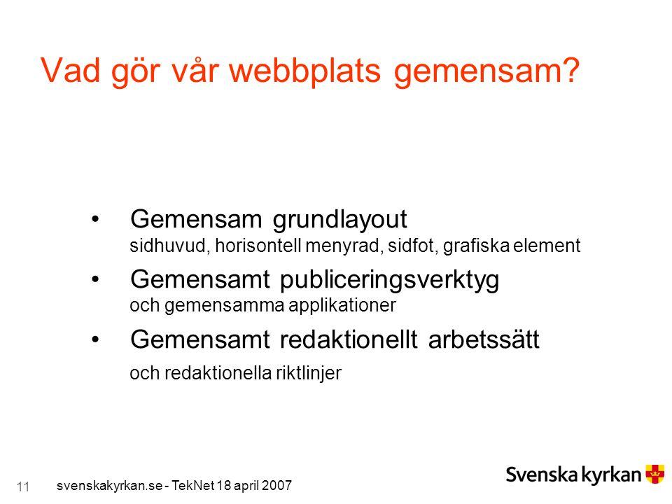11 svenskakyrkan.se - TekNet 18 april 2007 Vad gör vår webbplats gemensam? Gemensam grundlayout sidhuvud, horisontell menyrad, sidfot, grafiska elemen