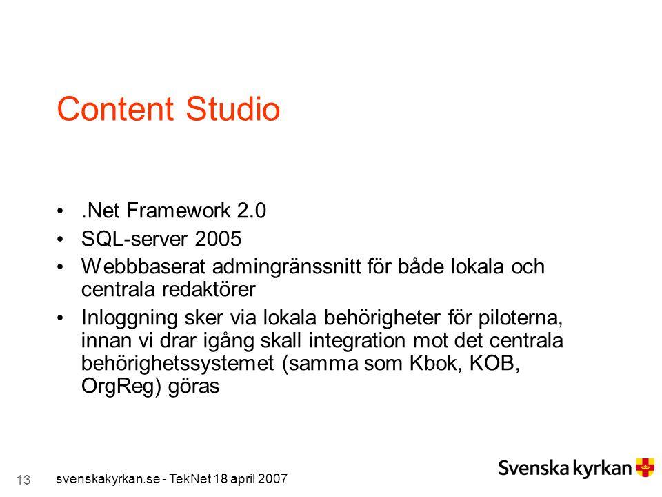 13 svenskakyrkan.se - TekNet 18 april 2007 Content Studio.Net Framework 2.0 SQL-server 2005 Webbbaserat admingränssnitt för både lokala och centrala r