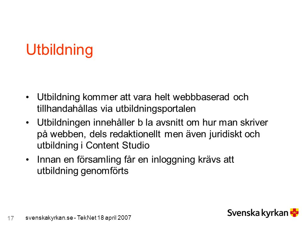 17 svenskakyrkan.se - TekNet 18 april 2007 Utbildning Utbildning kommer att vara helt webbbaserad och tillhandahållas via utbildningsportalen Utbildni