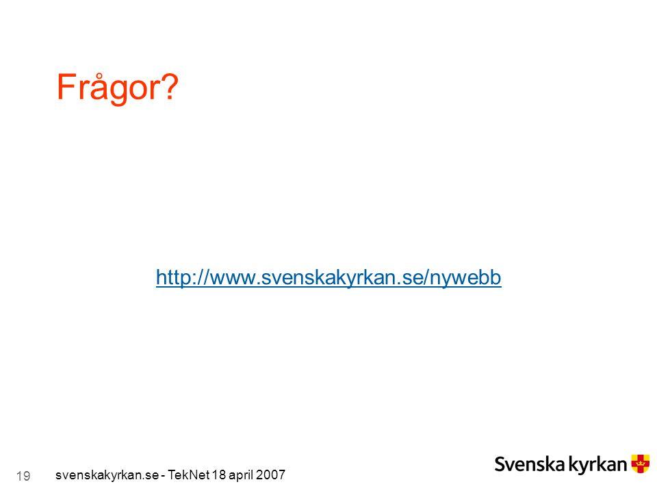 19 svenskakyrkan.se - TekNet 18 april 2007 Frågor? http://www.svenskakyrkan.se/nywebb