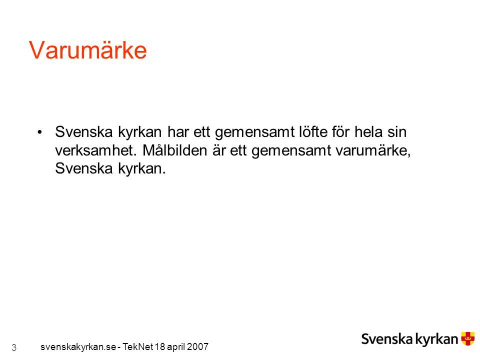 3 svenskakyrkan.se - TekNet 18 april 2007 Varumärke Svenska kyrkan har ett gemensamt löfte för hela sin verksamhet. Målbilden är ett gemensamt varumär