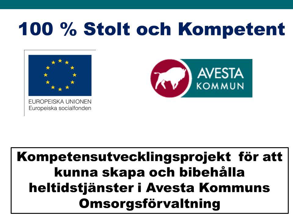 100 % Stolt och Kompetent Kompetensutvecklingsprojekt för att kunna skapa och bibehålla heltidstjänster i Avesta Kommuns Omsorgsförvaltning