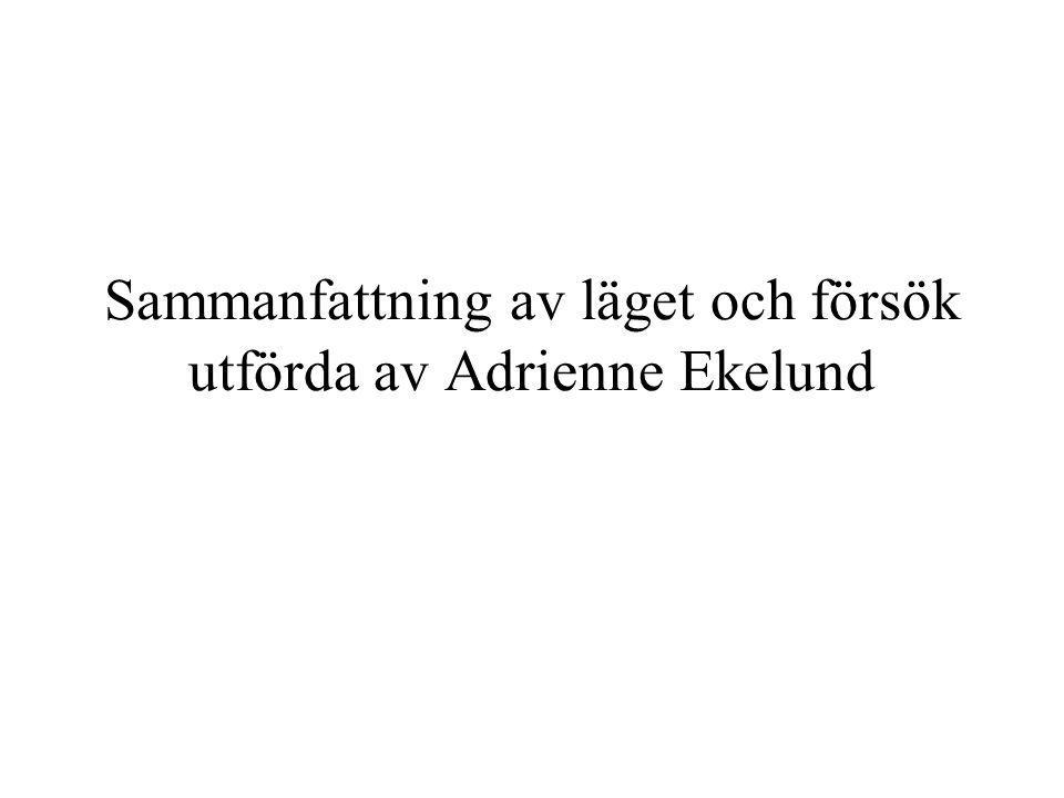 Sammanfattning av läget och försök utförda av Adrienne Ekelund