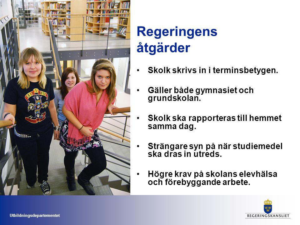 Utbildningsdepartementet Regeringens åtgärder Skolk skrivs in i terminsbetygen. Gäller både gymnasiet och grundskolan. Skolk ska rapporteras till hemm