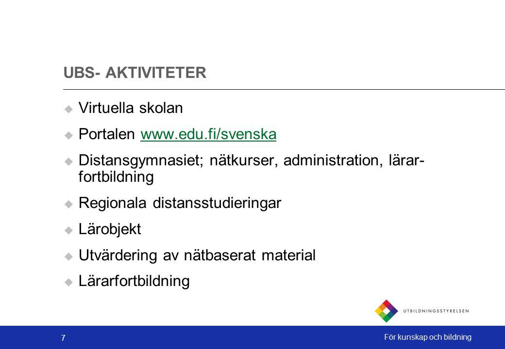 7 För kunskap och bildning UBS- AKTIVITETER  Virtuella skolan  Portalen www.edu.fi/svenskawww.edu.fi/svenska  Distansgymnasiet; nätkurser, administ
