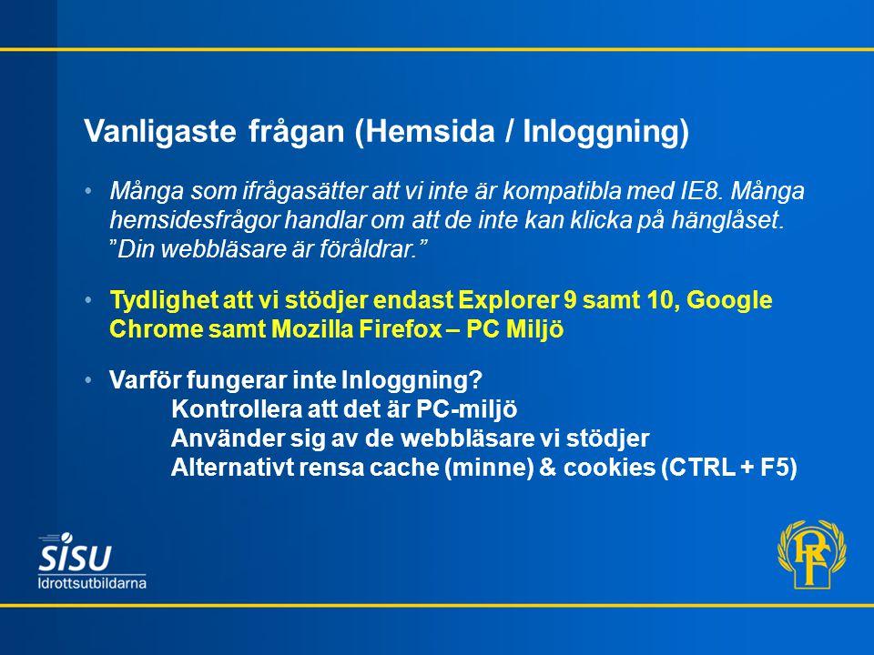 Vanligaste frågan (Hemsida / Inloggning) Många som ifrågasätter att vi inte är kompatibla med IE8.