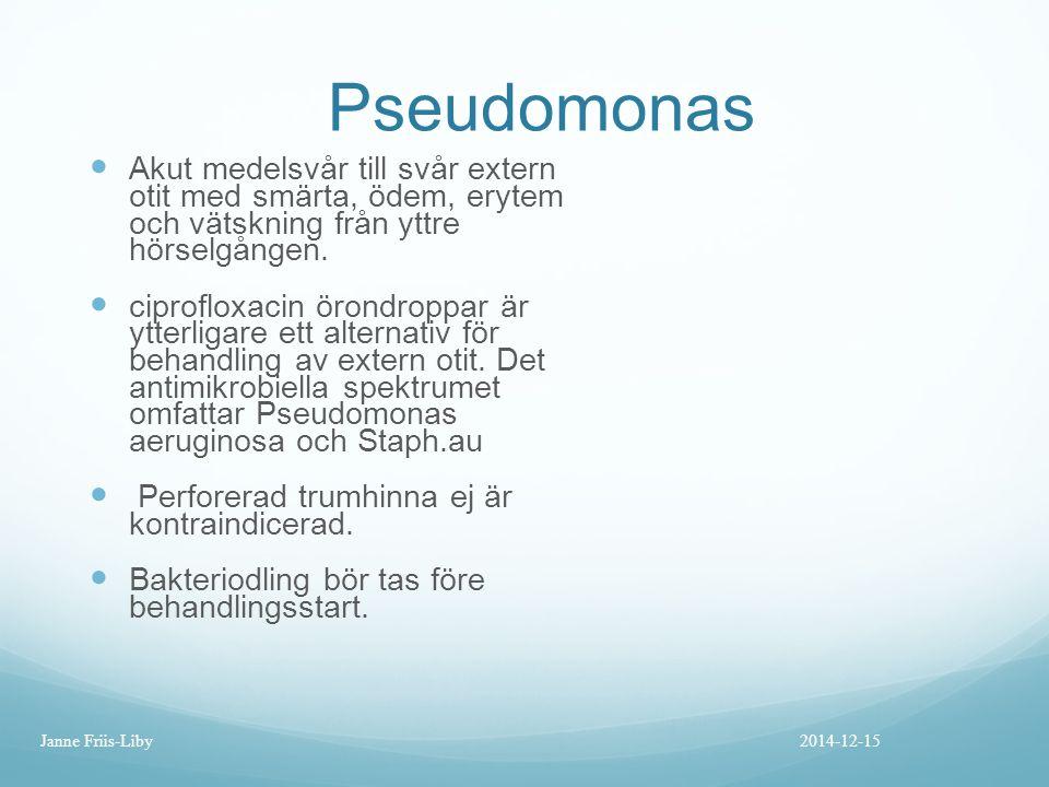 Pseudomonas Akut medelsvår till svår extern otit med smärta, ödem, erytem och vätskning från yttre hörselgången. ciprofloxacin örondroppar är ytterlig