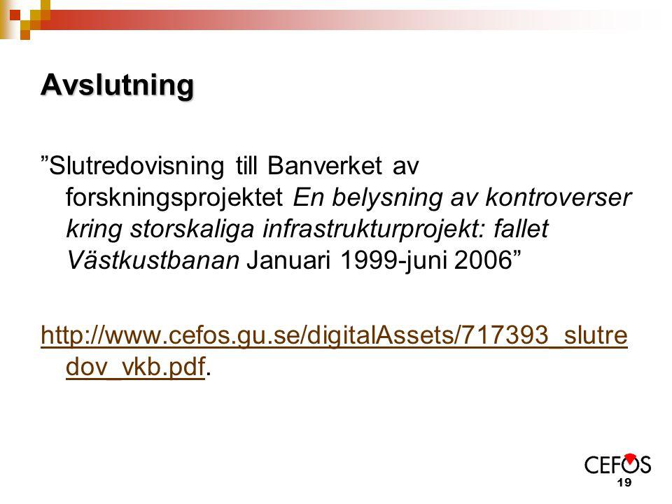 19 Avslutning Slutredovisning till Banverket av forskningsprojektet En belysning av kontroverser kring storskaliga infrastrukturprojekt: fallet Västkustbanan Januari 1999-juni 2006 http://www.cefos.gu.se/digitalAssets/717393_slutre dov_vkb.pdfhttp://www.cefos.gu.se/digitalAssets/717393_slutre dov_vkb.pdf.