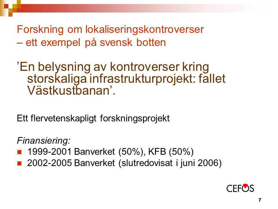 7 Forskning om lokaliseringskontroverser – ett exempel på svensk botten 'En belysning av kontroverser kring storskaliga infrastrukturprojekt: fallet Västkustbanan'.