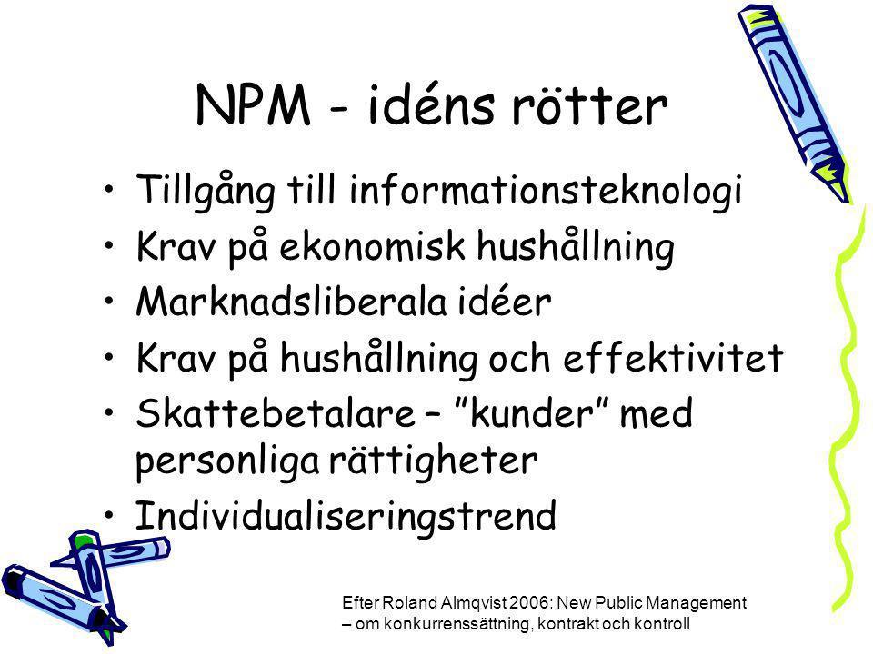 NPM - idéns rötter Tillgång till informationsteknologi Krav på ekonomisk hushållning Marknadsliberala idéer Krav på hushållning och effektivitet Skatt
