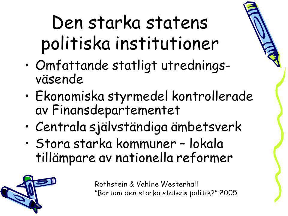 Den starka statens politiska institutioner Omfattande statligt utrednings- väsende Ekonomiska styrmedel kontrollerade av Finansdepartementet Centrala