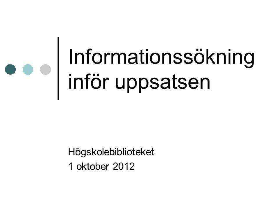 Informationssökning inför uppsatsen Högskolebiblioteket 1 oktober 2012