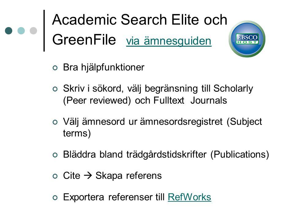 Academic Search Elite och GreenFile via ämnesguiden via ämnesguiden Bra hjälpfunktioner Skriv i sökord, välj begränsning till Scholarly (Peer reviewed) och Fulltext Journals Välj ämnesord ur ämnesordsregistret (Subject terms) Bläddra bland trädgårdstidskrifter (Publications) Cite  Skapa referens Exportera referenser till RefWorksRefWorks