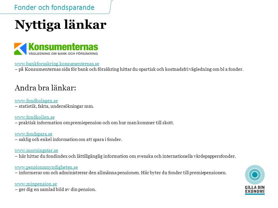 www.bankforsakring.konsumenternas.se – på Konsumenternas sida för bank och försäkring hittar du opartisk och kostnadsfri vägledning om bl a fonder.