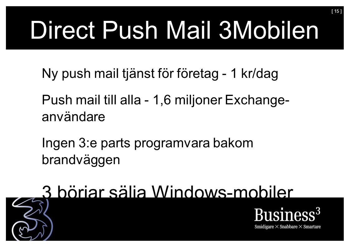 [ 15 ] Direct Push Mail 3Mobilen Ny push mail tjänst för företag - 1 kr/dag Push mail till alla - 1,6 miljoner Exchange- användare Ingen 3:e parts programvara bakom brandväggen 3 börjar sälja Windows-mobiler