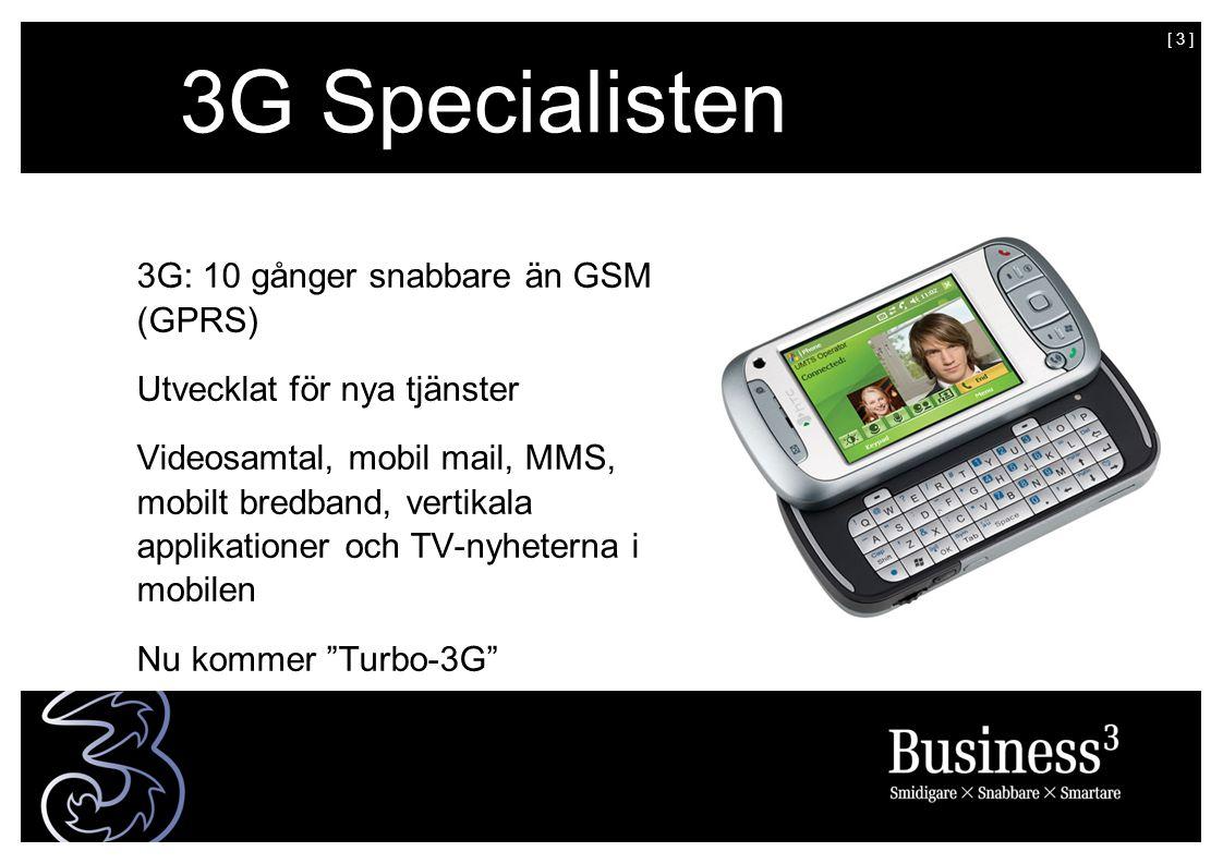 [ 3 ] 3G Specialisten 3G: 10 gånger snabbare än GSM (GPRS) Utvecklat för nya tjänster Videosamtal, mobil mail, MMS, mobilt bredband, vertikala applikationer och TV-nyheterna i mobilen Nu kommer Turbo-3G
