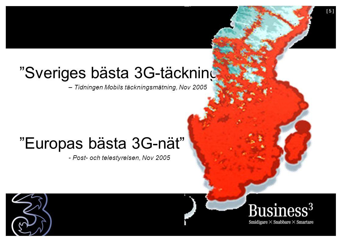 [ 5 ] Sveriges bästa 3G-täckning – Tidningen Mobils täckningsmätning, Nov 2005 Europas bästa 3G-nät - Post- och telestyrelsen, Nov 2005