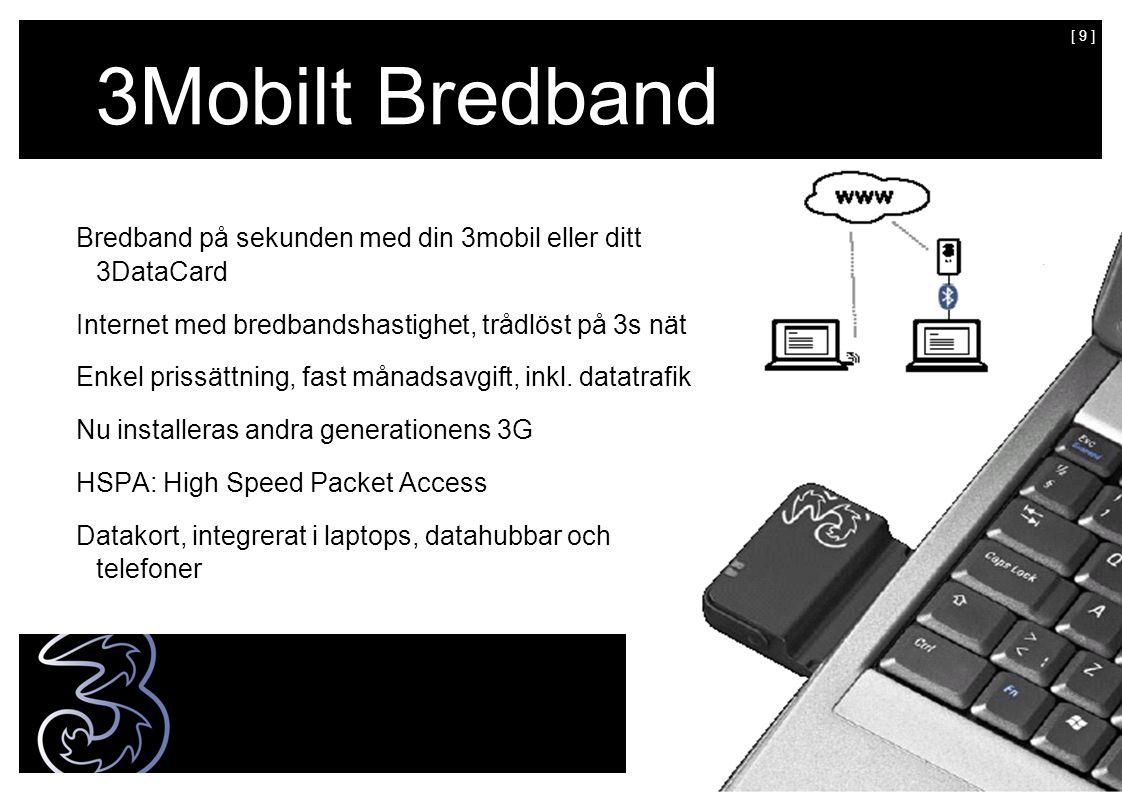 [ 9 ] 3Mobilt Bredband Bredband på sekunden med din 3mobil eller ditt 3DataCard Internet med bredbandshastighet, trådlöst på 3s nät Enkel prissättning, fast månadsavgift, inkl.