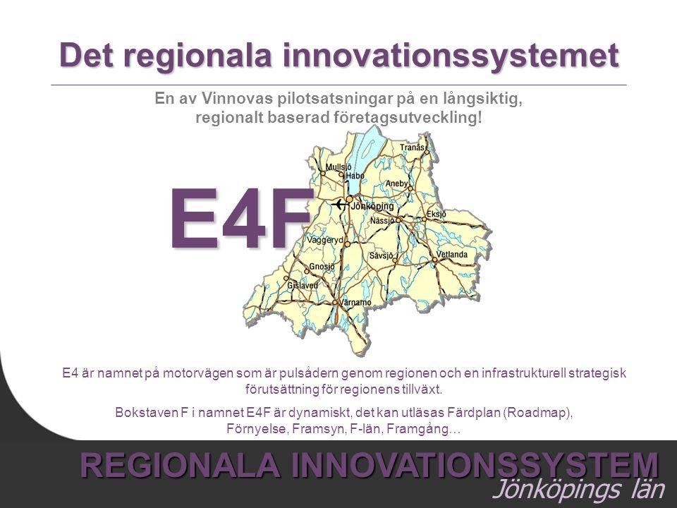 1 REGIONALA INNOVATIONSSYSTEM Jönköpings län Det regionala innovationssystemet E4 är namnet på motorvägen som är pulsådern genom regionen och en infra