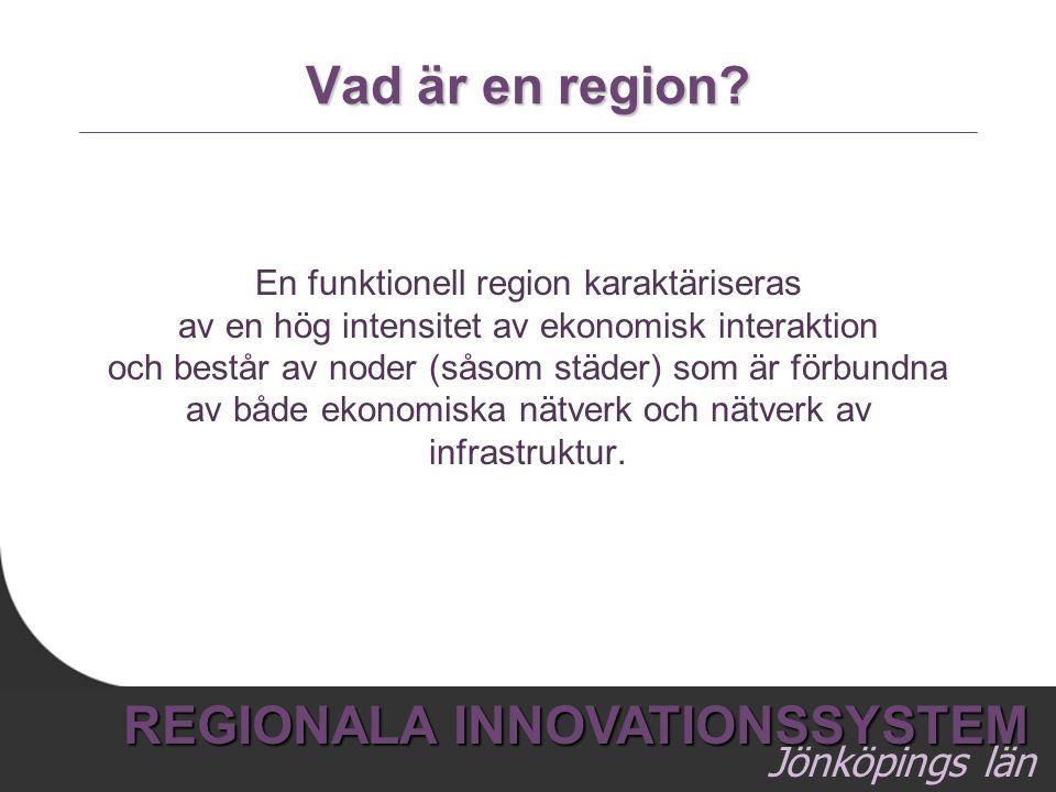4 REGIONALA INNOVATIONSSYSTEM Jönköpings län Vad är en region? En funktionell region karaktäriseras av en hög intensitet av ekonomisk interaktion och