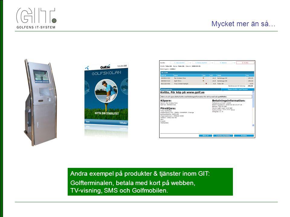 Andra exempel på produkter & tjänster inom GIT: Golfterminalen, betala med kort på webben, TV-visning, SMS och Golfmobilen.