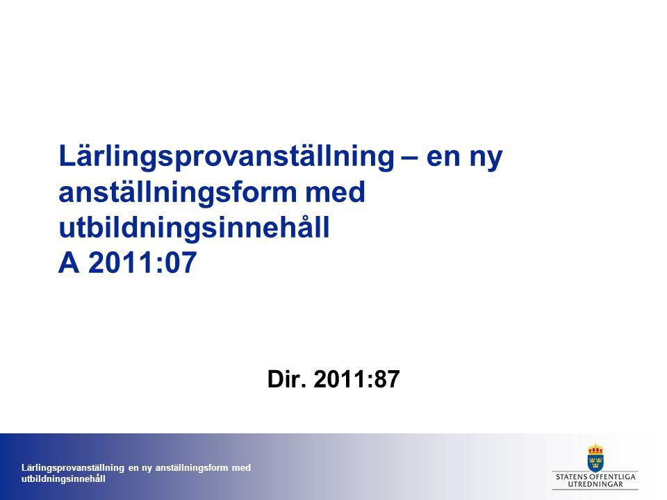 Lärlingsprovanställning en ny anställningsform med utbildningsinnehåll Lärlingsprovanställning – en ny anställningsform med utbildningsinnehåll A 2011:07 Dir.