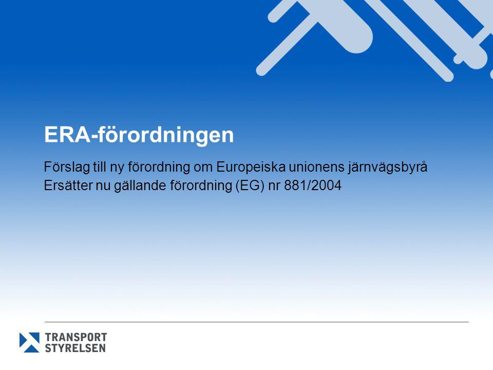 ERA-förordningen Förslag till ny förordning om Europeiska unionens järnvägsbyrå Ersätter nu gällande förordning (EG) nr 881/2004