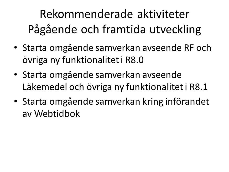 Rekommenderade aktiviteter Pågående och framtida utveckling Starta omgående samverkan avseende RF och övriga ny funktionalitet i R8.0 Starta omgående samverkan avseende Läkemedel och övriga ny funktionalitet i R8.1 Starta omgående samverkan kring införandet av Webtidbok