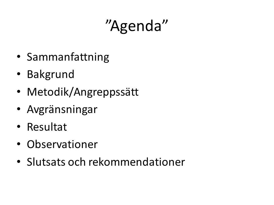 Agenda Sammanfattning Bakgrund Metodik/Angreppssätt Avgränsningar Resultat Observationer Slutsats och rekommendationer