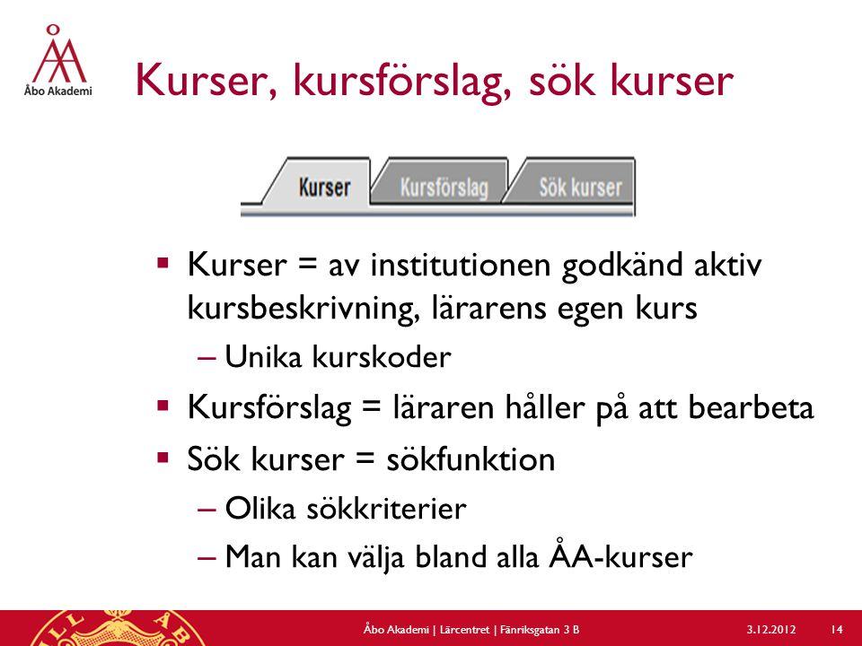 Kurser, kursförslag, sök kurser 3.12.2012Åbo Akademi | Lärcentret | Fänriksgatan 3 B 14  Kurser = av institutionen godkänd aktiv kursbeskrivning, lär