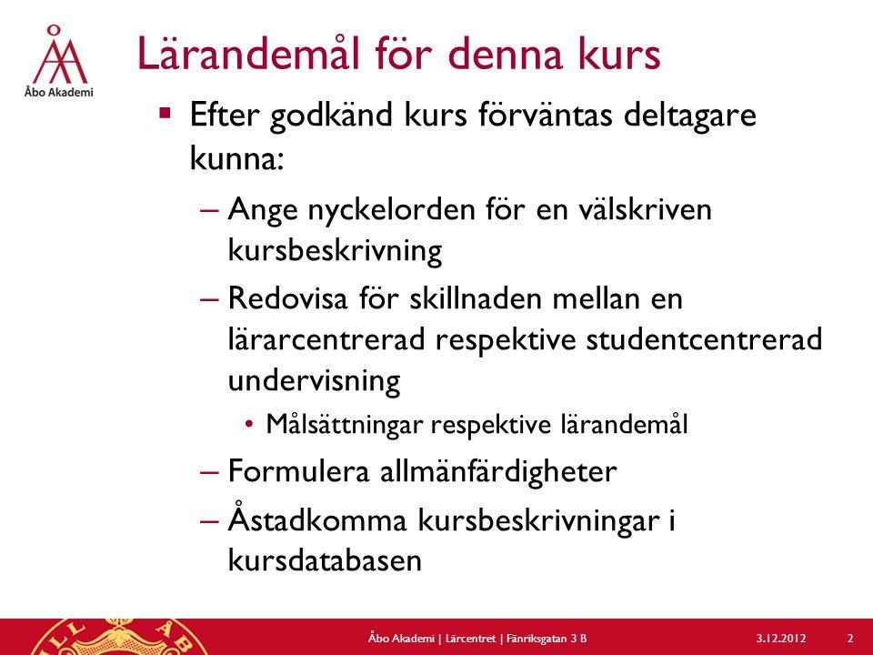 Kurs 113000.0, 3/4 3.12.2012Åbo Akademi | Lärcentret | Fänriksgatan 3 B 53