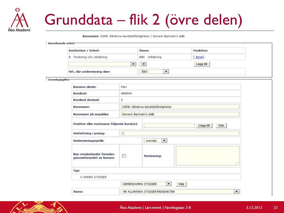 Grunddata – flik 2 (övre delen) 3.12.2012Åbo Akademi | Lärcentret | Fänriksgatan 3 B 22