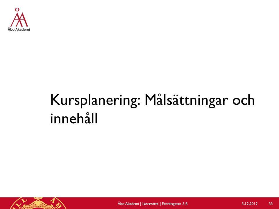 Kursplanering: Målsättningar och innehåll 3.12.2012Åbo Akademi | Lärcentret | Fänriksgatan 3 B 33
