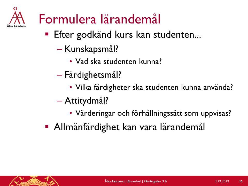 Formulera lärandemål  Efter godkänd kurs kan studenten...