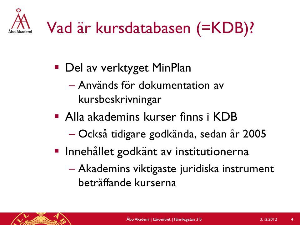 Vad är kursdatabasen (=KDB)?  Del av verktyget MinPlan – Används för dokumentation av kursbeskrivningar  Alla akademins kurser finns i KDB – Också t