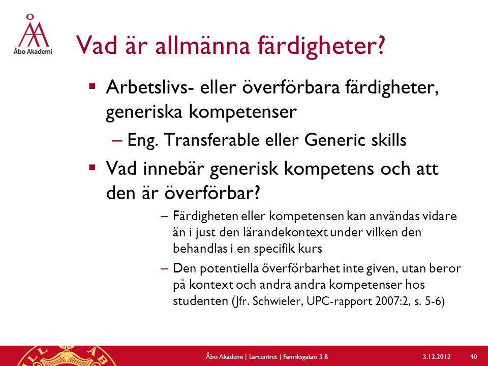 Vad är allmänna färdigheter?  Arbetslivs- eller överförbara färdigheter, generiska kompetenser – Eng. Transferable eller Generic skills  Vad innebär