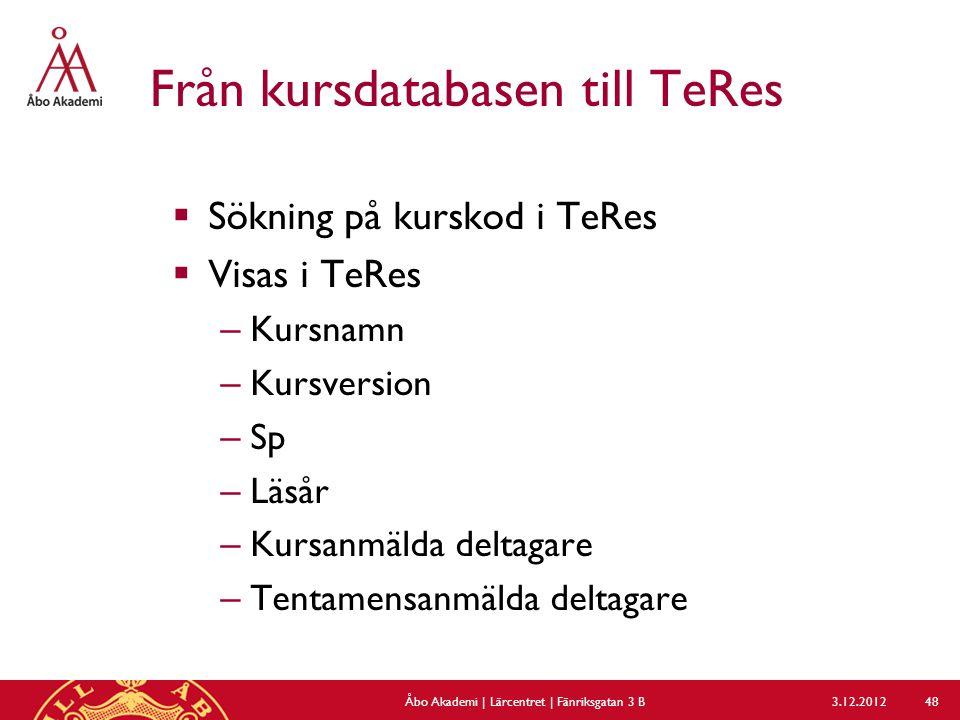 Från kursdatabasen till TeRes  Sökning på kurskod i TeRes  Visas i TeRes – Kursnamn – Kursversion – Sp – Läsår – Kursanmälda deltagare – Tentamensan