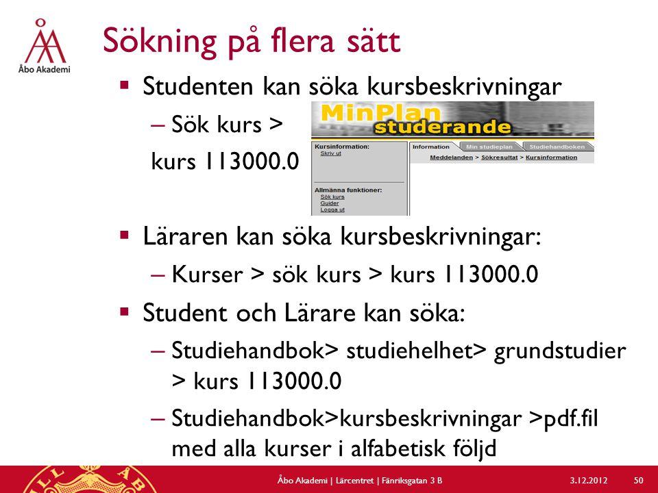 Sökning på flera sätt  Studenten kan söka kursbeskrivningar – Sök kurs > kurs 113000.0  Läraren kan söka kursbeskrivningar: – Kurser > sök kurs > ku