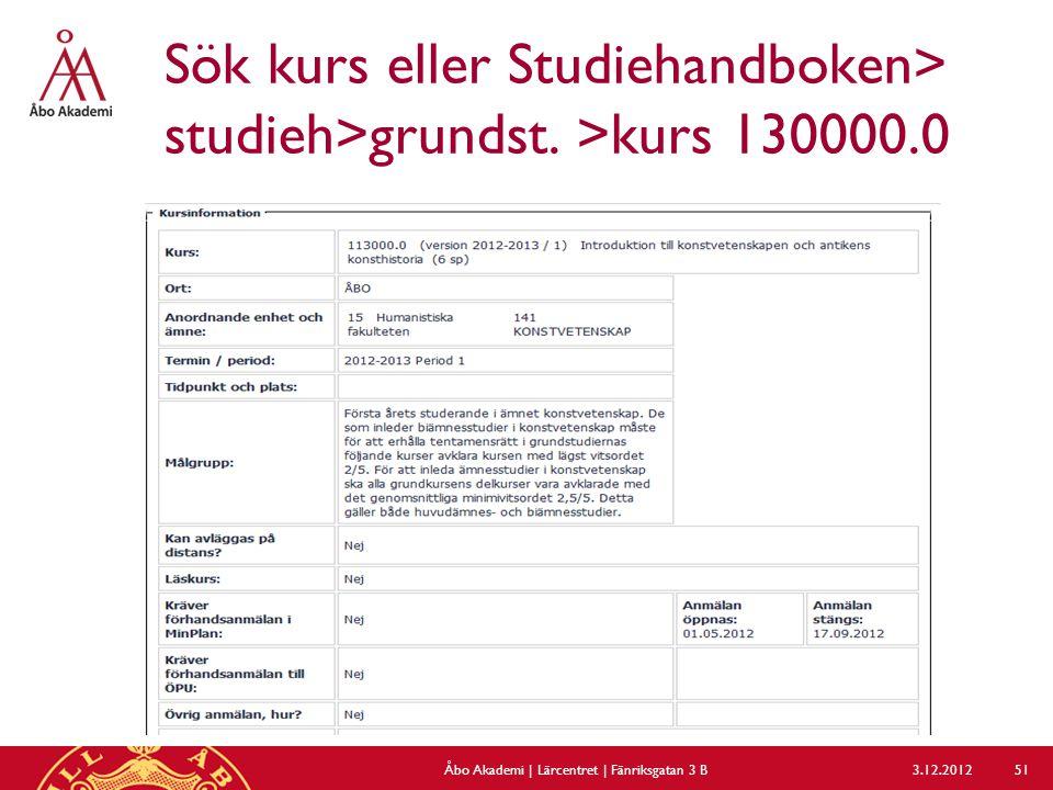 Sök kurs eller Studiehandboken> studieh>grundst. >kurs 130000.0 3.12.2012Åbo Akademi | Lärcentret | Fänriksgatan 3 B 51