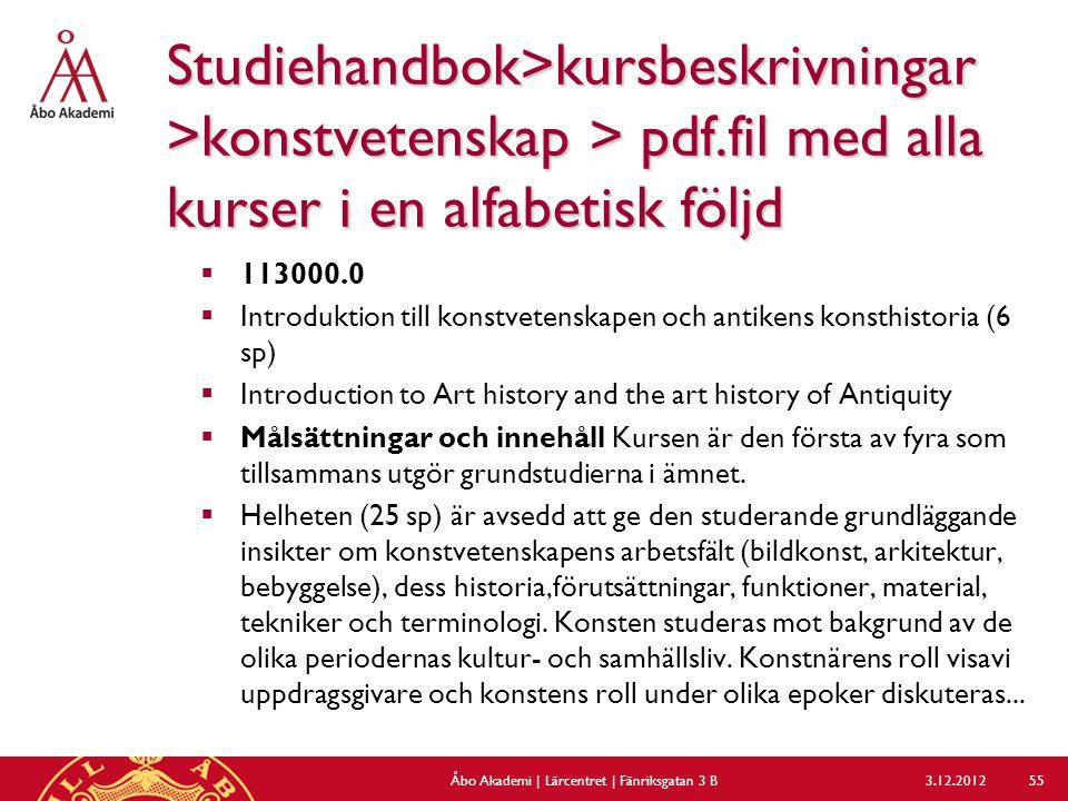 Studiehandbok>kursbeskrivningar >konstvetenskap > pdf.fil med alla kurser i en alfabetisk följd  113000.0  Introduktion till konstvetenskapen och an